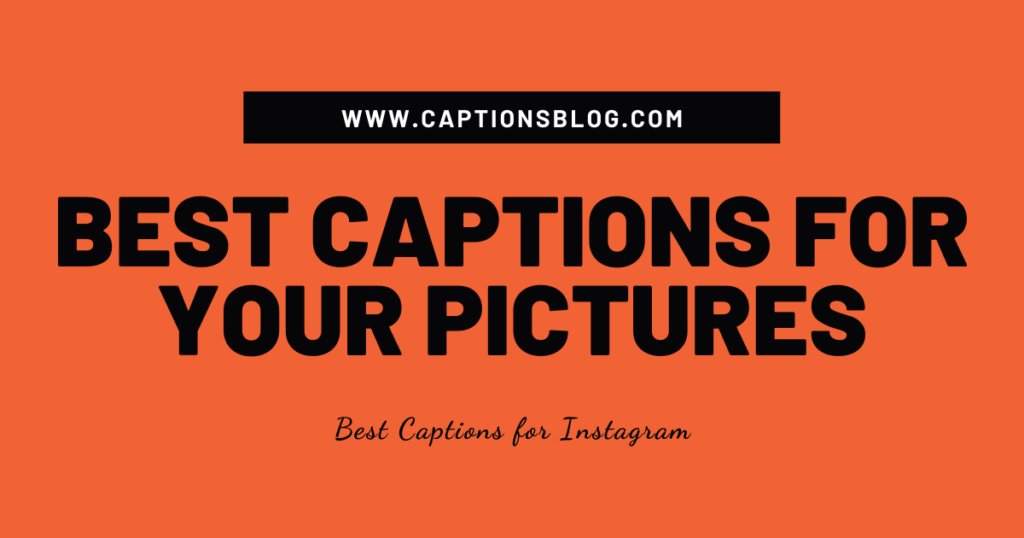 Best Captions for Your Pictures