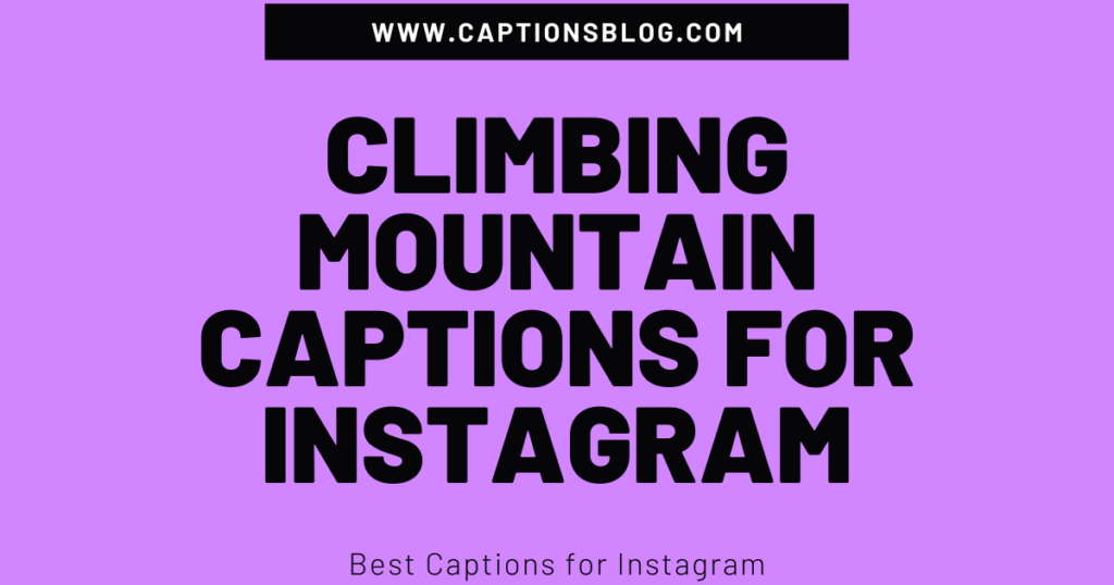 Climbing Mountain Captions for Instagram
