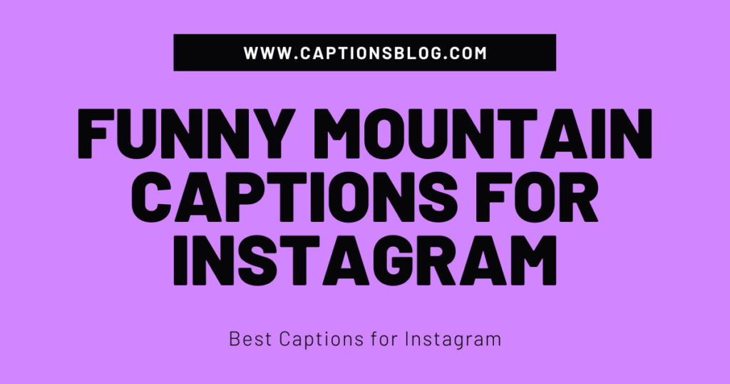 Funny Mountain Captions for Instagram