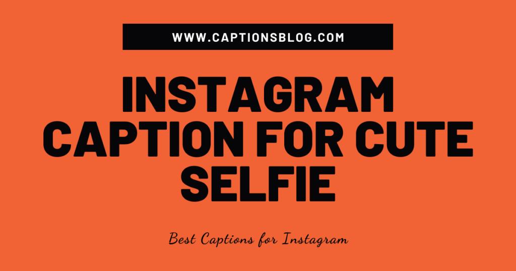 Instagram Caption For Cute selfie