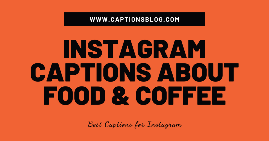 Instagram Captions About Food & Coffee