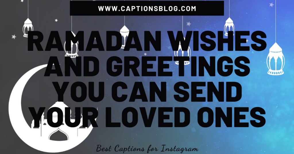 Ramadan Wishes and Greetings you can send your loved ones