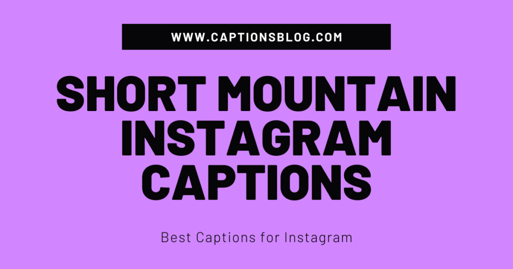 Short Mountain Instagram Captions