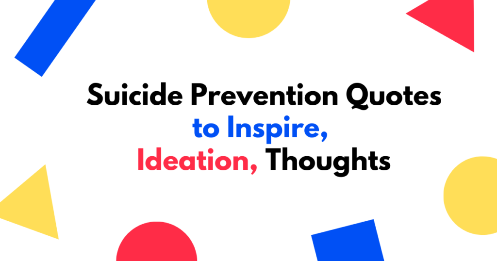 Best Suicide Prevention Quotes to Inspire, Ideation, Thoughts