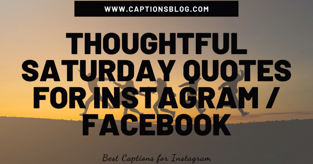 Thoughtful Saturday Quotes For Instagram Facebook