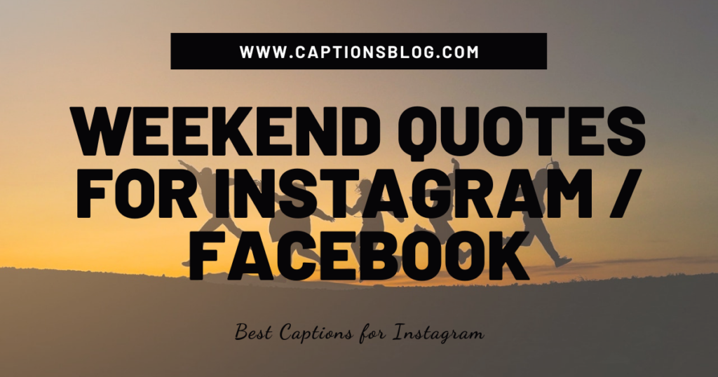 Weekend Quotes For Instagram Facebook