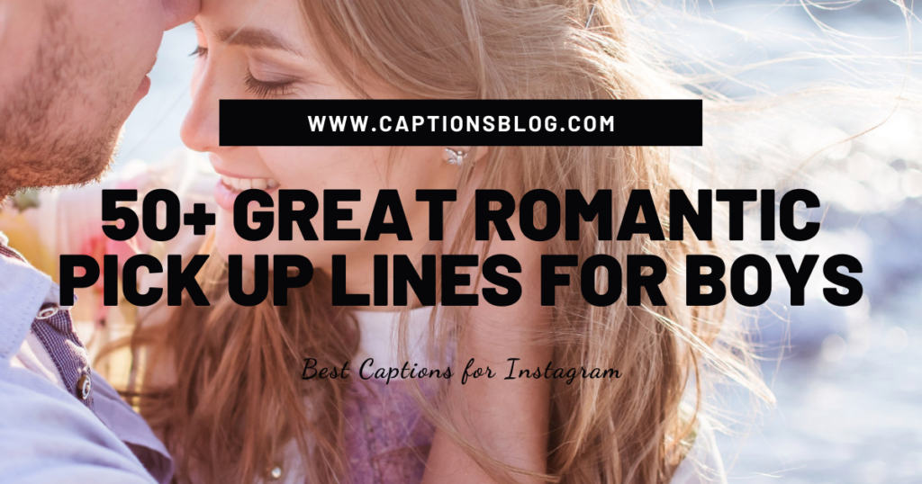 50+ Great Romantic Pick Up Lines For  Boys