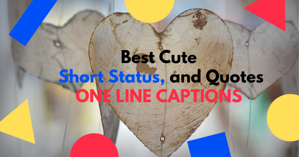 Best Cute Short Status and Quotes ONE LINE CAPTIONS