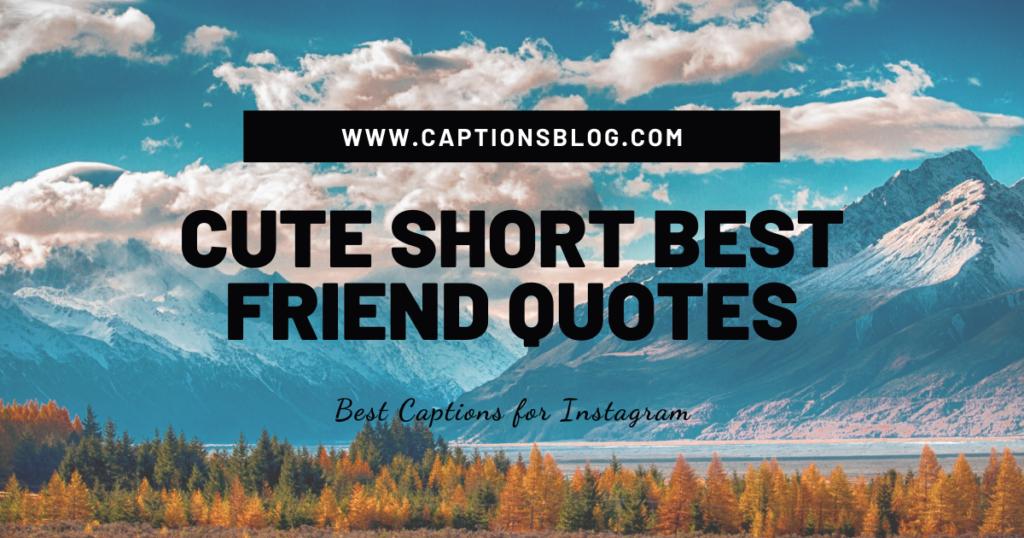 CUTE SHORT BEST FRIEND QUOTES