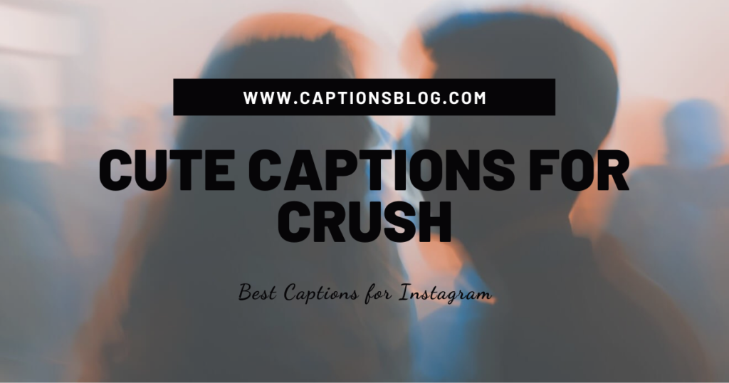 Cute Captions For Crush
