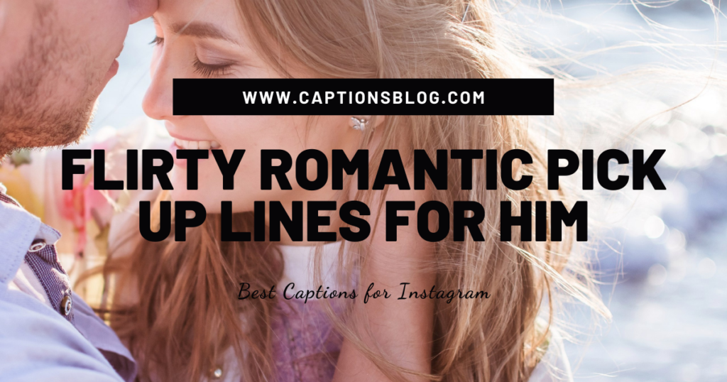 Flirty Romantic Pick Up Lines for Him