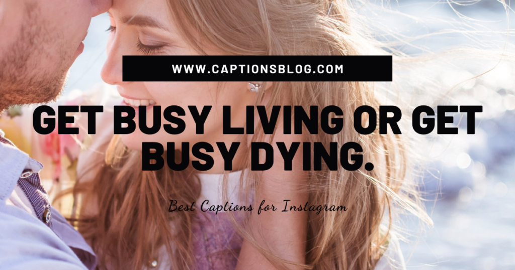 Get-busy-living-or-get-busy-dying