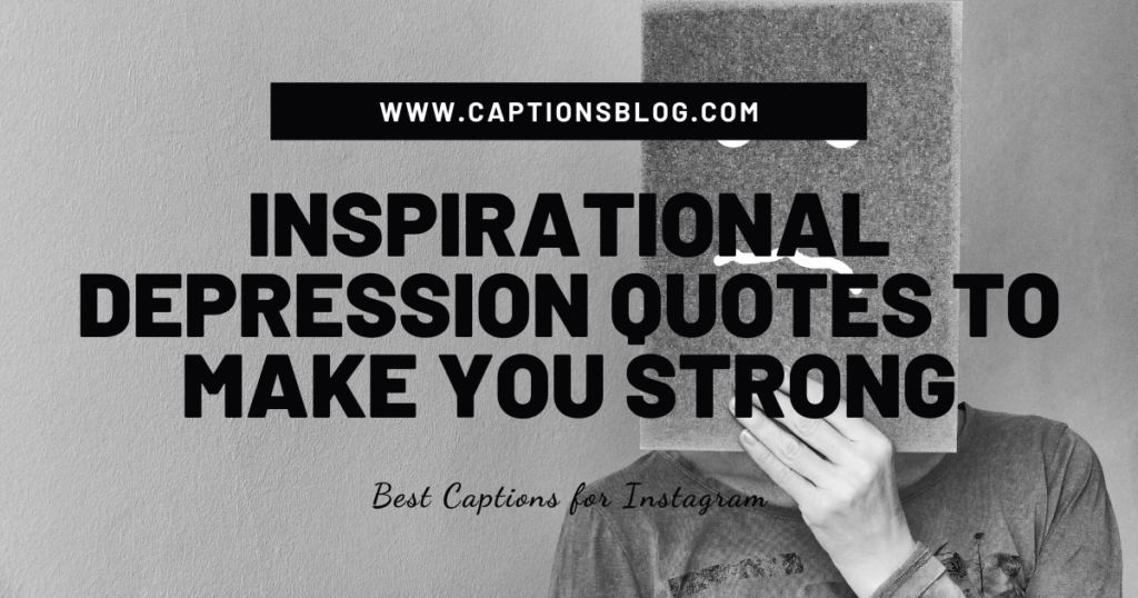 Inspirational depression quotes to make you strong