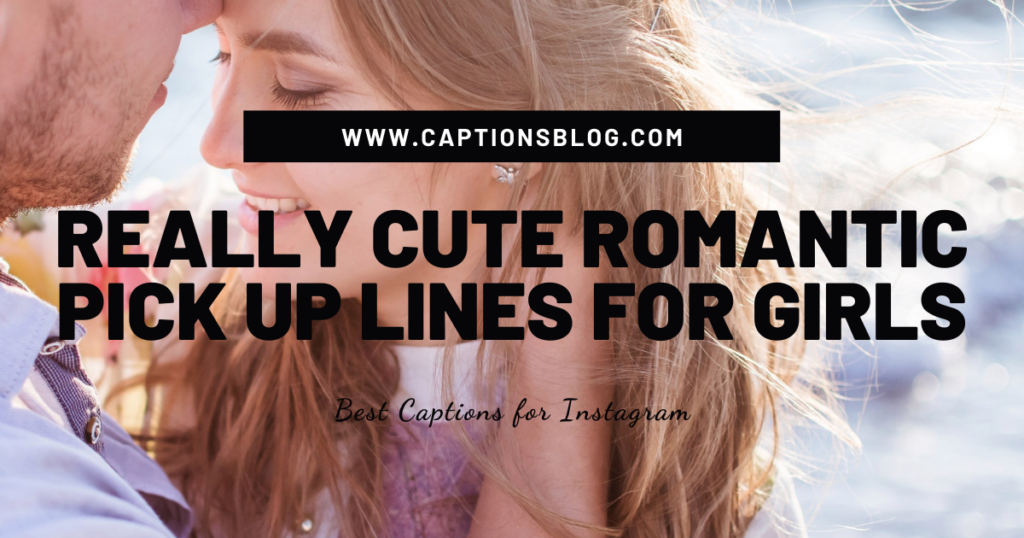 Really Cute Romantic Pick Up Lines for Girls