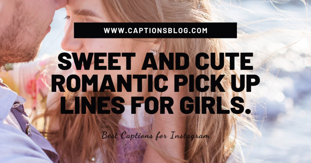 Sweet And Cute Romantic Pick Up Lines For Girls.
