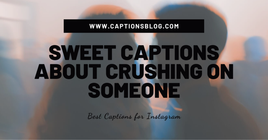 Sweet Captions About Crushing On Someone