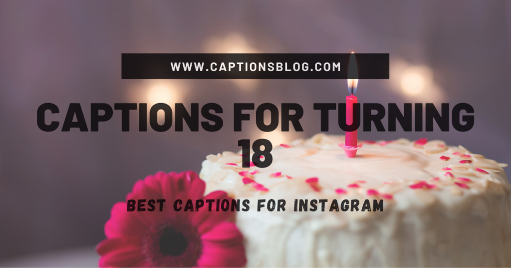 Captions For Turning 18