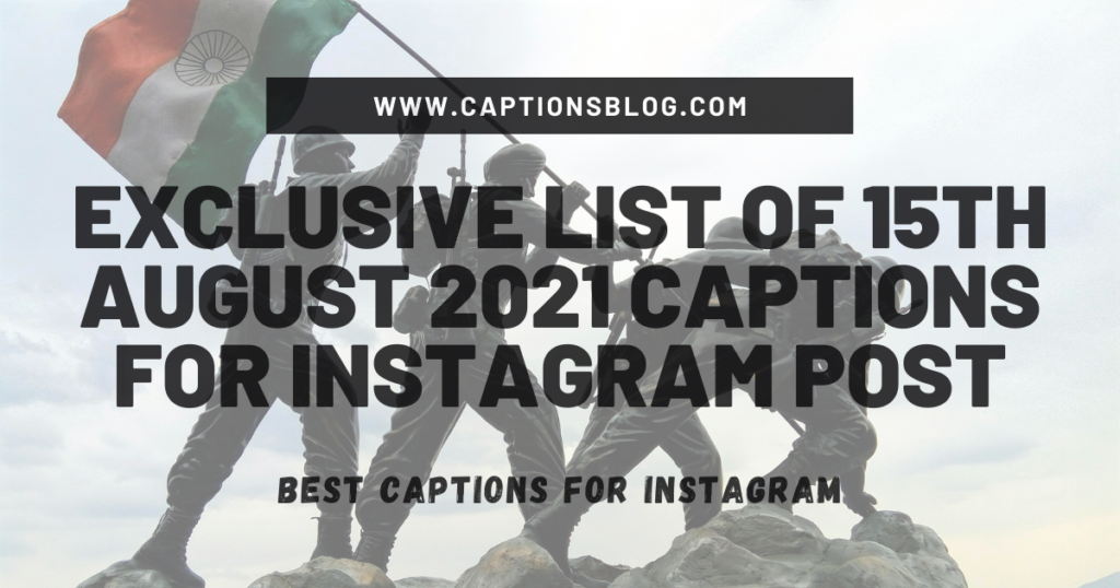 Exclusive List of 15th August 2021 Captions for Instagram Post