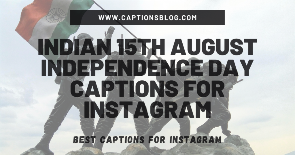 Indian 15th August Independence Day Captions for Instagram