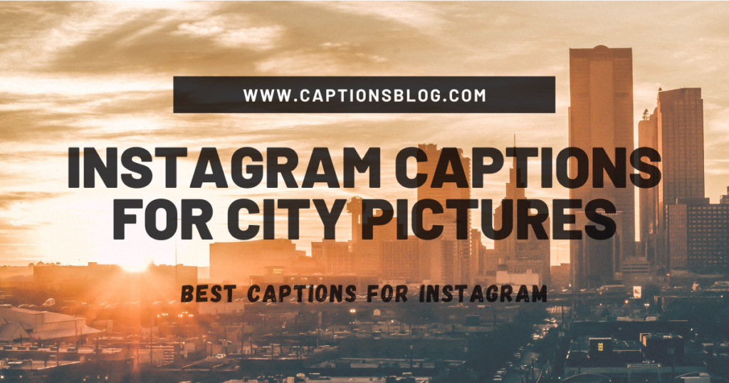 Instagram Captions For City Pictures