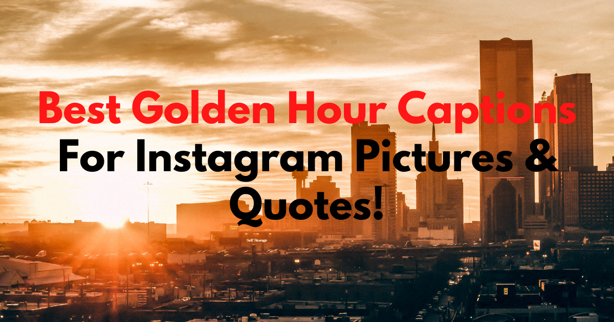Best Golden Hour Captions For Instagram Pictures & Quotes!